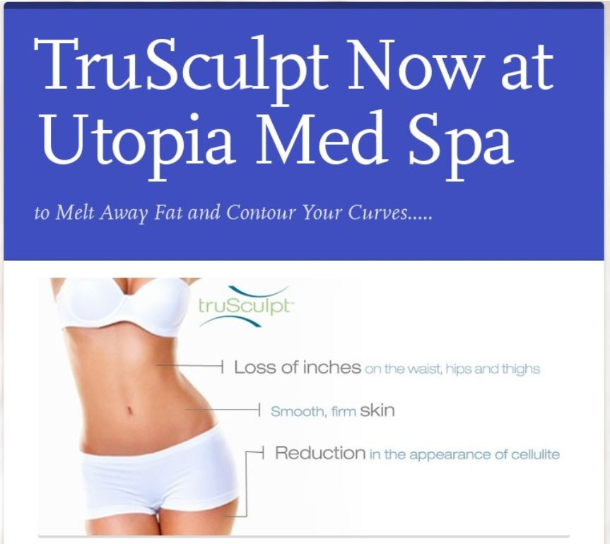 TruSculpt Now at Utopia Med Spa to Melt Away Fat and Contour Your Curves...